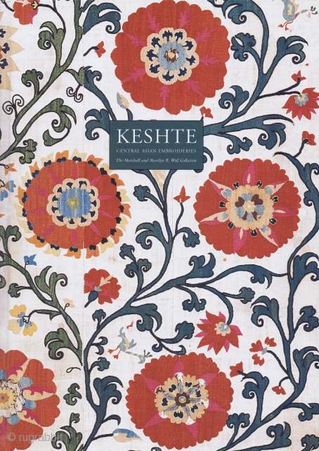Grube, Ernst J. Keshte. Central Asian Embroideries. The Marshall and Marilyn R. Wolf Collection. New York, 2003, 1st ed., 4to (35 x 25cm), 11, xvi pp., illustrated by 43 colour plates and  ...