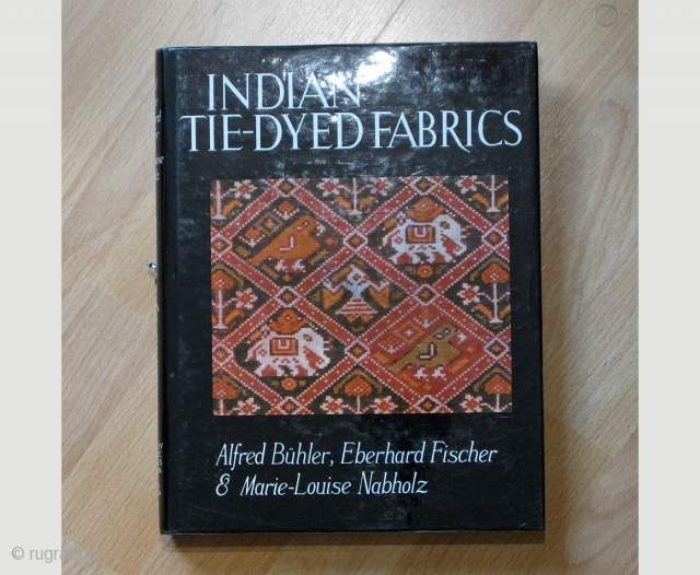 INDIAN TIE-DYED FABRICS Alfred Bühler, Eberhard Fischer and Marie-Louise Nabholz, by Alfred Bühler, Eberhard Fischer and Marie-Louise Nabholz, 1981 Hard bound with paper Jacket, 180 pages text with 80 black and white plates and  ...