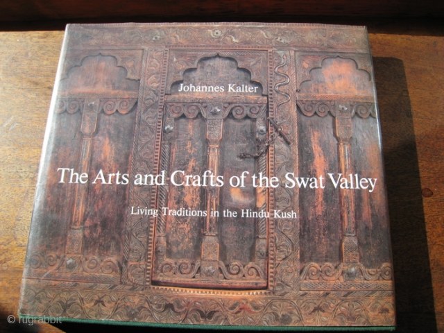"""Book:  """" The Arts and Crafts of the Swat Valley""""  by Johannes Kalter.  Subtitle:  Living Traditions in the Hindu Kush.  10 x 9 inches.  Book and  ..."""