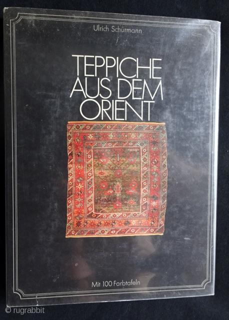 Teppiche aus dem Orient.  Ulrich Schurmann.  224 pp., in German. 76 color plates.  Book and dj in good condition, in Mylar.
