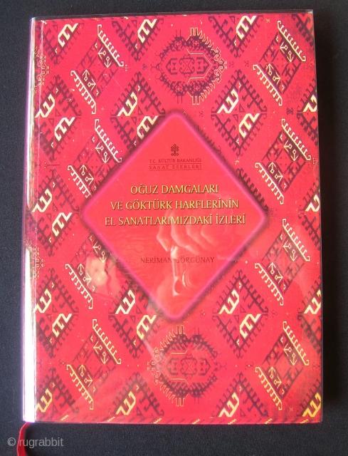 Oguz Damgalari ve Gokturk Harflerinin el Sanatlarimizdaki izleri.  Neriman Gorgunay.  120pp, english summary.  Essay on Turkic and Turkmen design in textiles and other handicrafts.