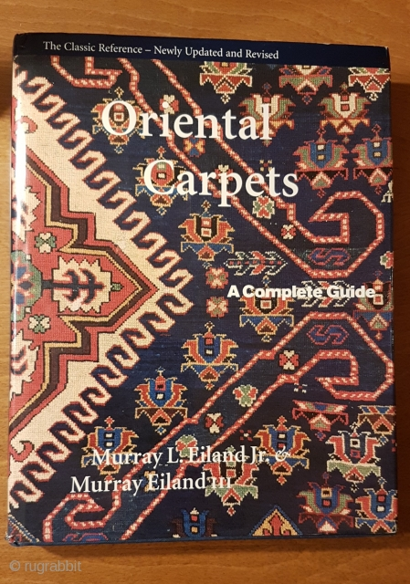 Oriental Carpets: A Complete Guide - The Classic Reference Hardcover – 1998 by Jr. Eiland, Murray L.