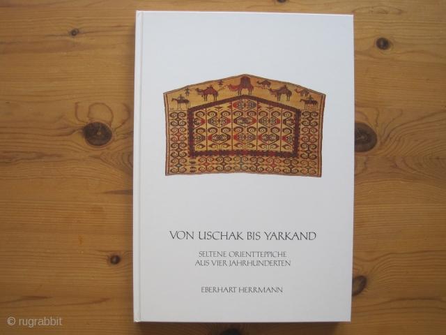 Book: Eberhard Herrmann: Von Uschak bis Yarkand. Seltene Orientteppiche aus vier Jahrhunderten (Seltene Orientteppiche 2). Second volume in this much sought after set of 10+5 volumes. 170 pages, 115 color, hardcover in fine  ...