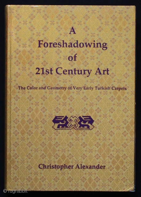 Alexander Christopher: A Foreshadowing of 21st Century Art: The Color and Geometry of Very Early Turkish Carpets, Oxford Press, 1993 (plastic dust jacket, flexible gold cloth cover). Fine condition.  Please inquiry for shipping  ...