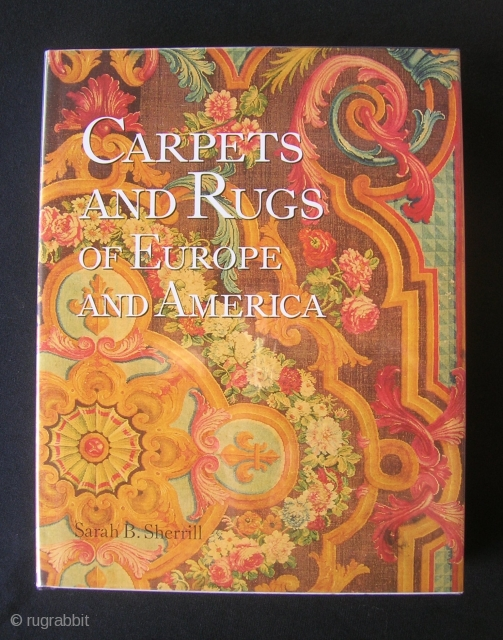 Sarah Sherrill.  Carpets and Rugs of Europe and America.  As new, dj as new, in Mylar.
