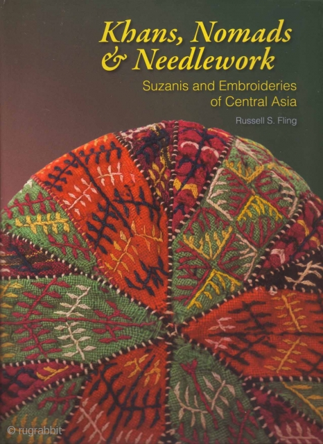 Khans, Nomads and Needlework: Suzanis and Embroideries of Central Asia CLICK HERE: http://www.rugbooks.com/catalog/product_view/?product_id=24962