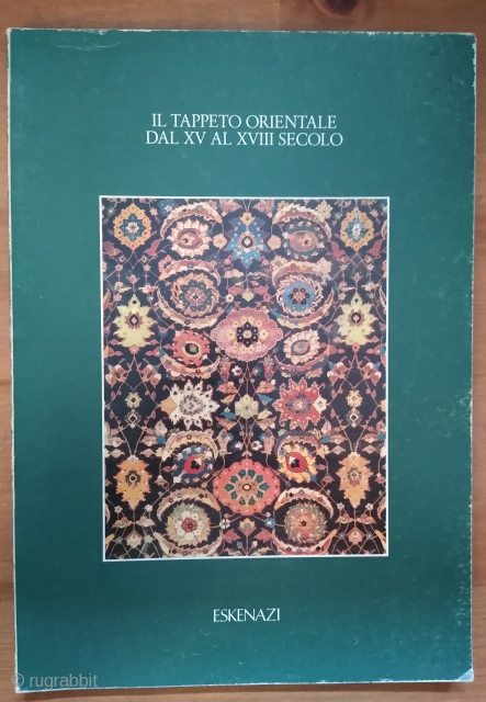 Il Tappeto Orientale dal Xv al XVIII Secolo, Eskenazi. Catalogue of the exhibition held in Milan from 21 January to 20 February 1982, Eskenazi Art Gallery. Softcover with some abrasions at edges.  ...