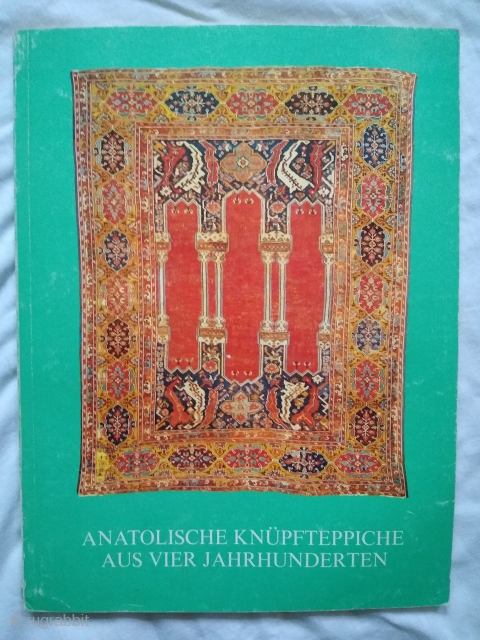 Anatolische Knüpfteppiche aus vier Jahrhunderten (Anatolian Carpets from Four Centuries). Catalogue of exhibition at Bausback, Mannheim, April/May 1978.  112 pp. 49 colour plates. 8.5 x 11.5 Paperback in good condition - some  ...