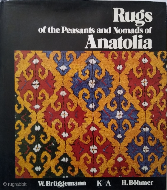 """Rugs of the Peasants and Nomads of Anatolia Kunst & Antiquitaeten, Munich, 1983. Condition: very good/excellent. Hardcover. 11.25"""" x 10"""". 356pp. Numerous B&W illustrations and colour photos. Black cloth, dust jacket in very  ..."""