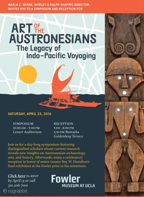 """Art of the Austronesians:  The Legacy of Indo-Pacific Voyaging""  Symposium, Reception and Exhibition Preview: Saturday, April 23, 2016  10 a.m. - 5 p.m., reception to follow.  This symposium,  ..."